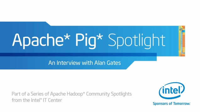 Apache Hadoop* Community Spotlight: Apache Pig* Podcast